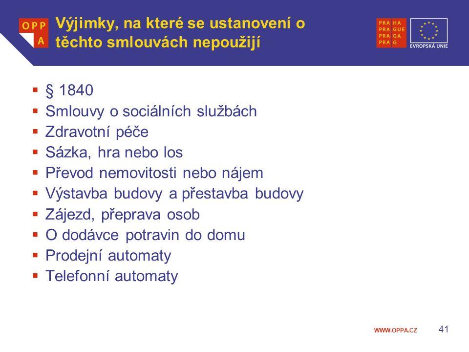WWW.OPPA.CZ Výjimky, na které se ustanovení o těchto smlouvách nepoužijí  § 1840  Smlouvy o sociálních službách  Zdravotní péče  Sázka, hra nebo l