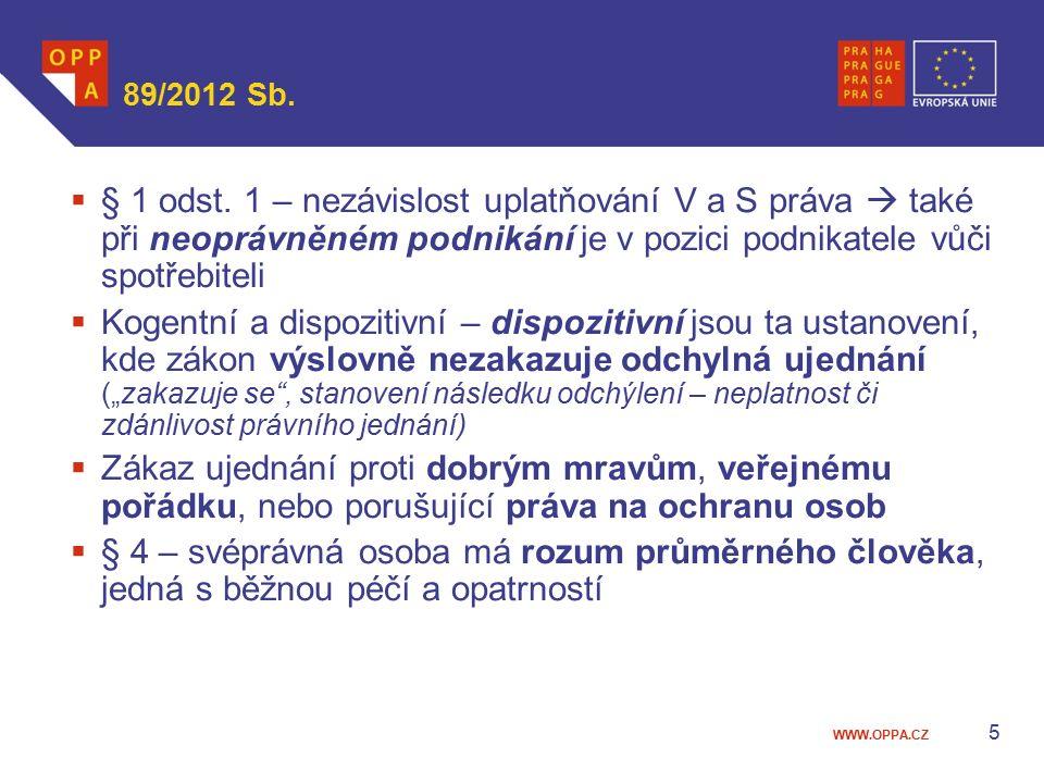 WWW.OPPA.CZ 89/2012 Sb.  § 1 odst. 1 – nezávislost uplatňování V a S práva  také při neoprávněném podnikání je v pozici podnikatele vůči spotřebitel