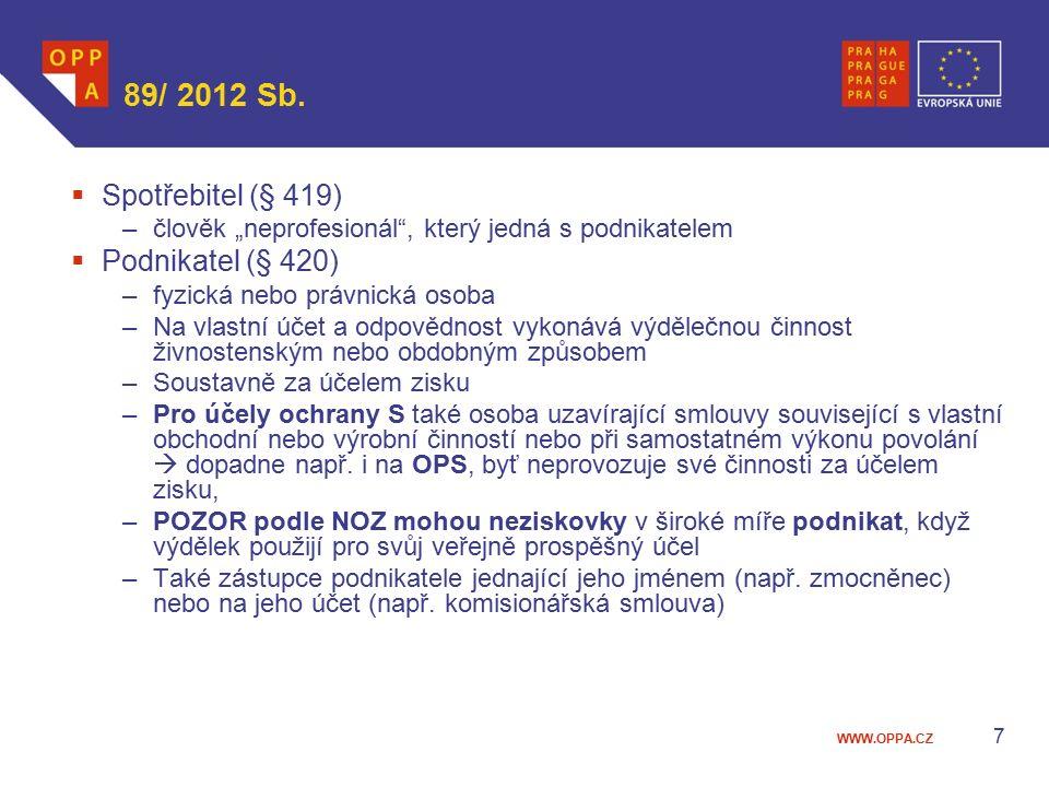 """WWW.OPPA.CZ 89/ 2012 Sb.  Spotřebitel (§ 419) –člověk """"neprofesionál"""", který jedná s podnikatelem  Podnikatel (§ 420) –fyzická nebo právnická osoba"""