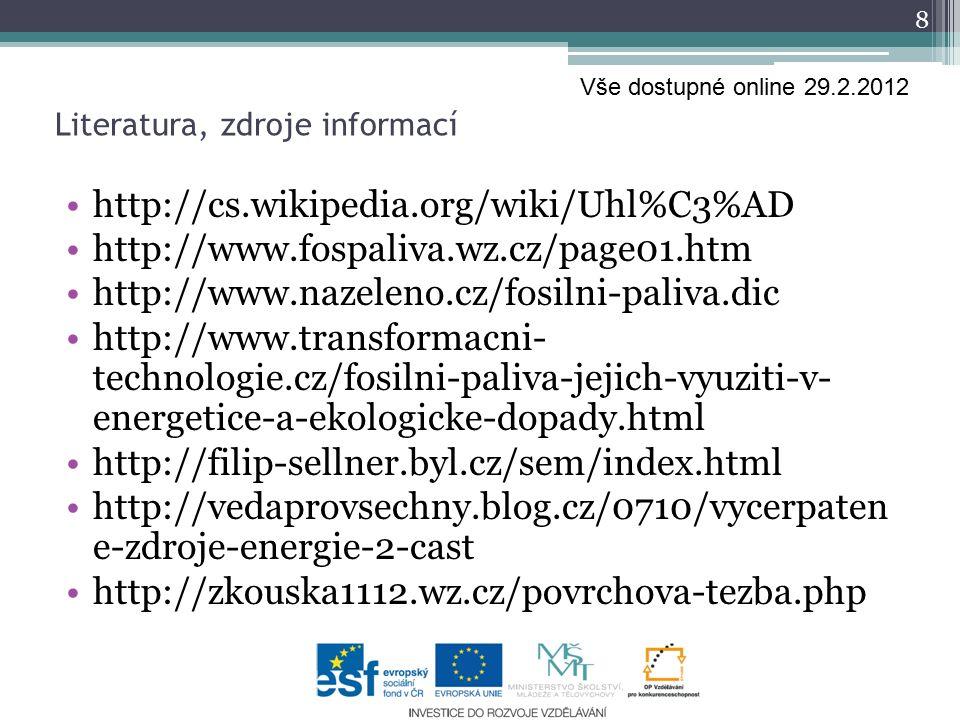 http://cs.wikipedia.org/wiki/Uhl%C3%AD http://www.fospaliva.wz.cz/page01.htm http://www.nazeleno.cz/fosilni-paliva.dic http://www.transformacni- techn