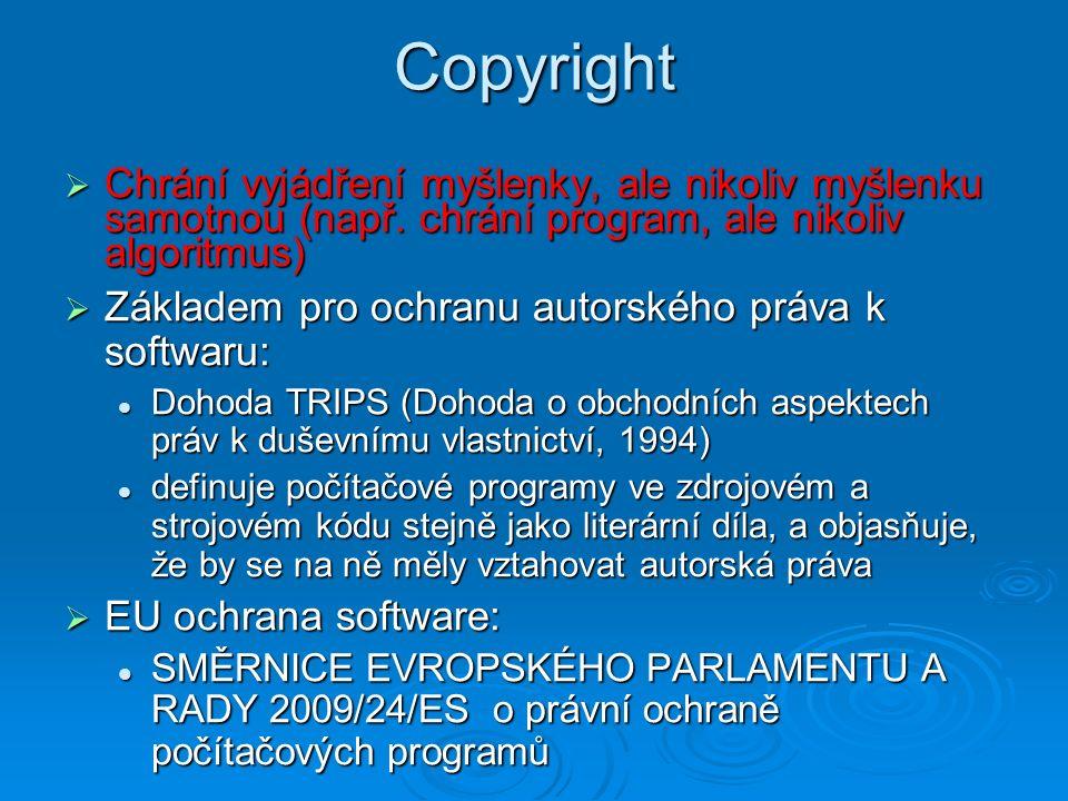 Copyright  Chrání vyjádření myšlenky, ale nikoliv myšlenku samotnou (např. chrání program, ale nikoliv algoritmus)  Základem pro ochranu autorského