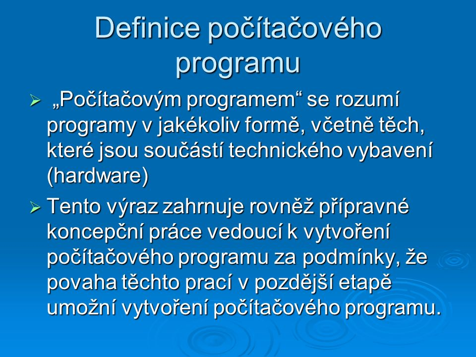 """Definice počítačového programu  """"Počítačovým programem"""" se rozumí programy v jakékoliv formě, včetně těch, které jsou součástí technického vybavení ("""