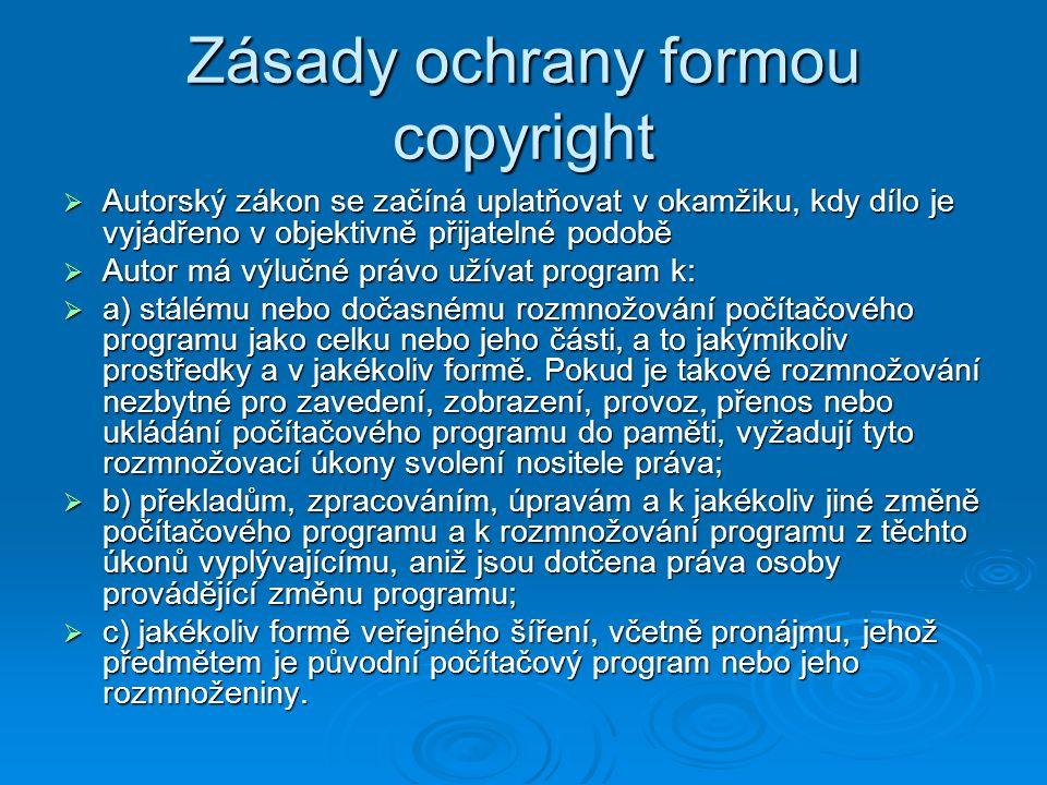 Zásady ochrany formou copyright  Autorský zákon se začíná uplatňovat v okamžiku, kdy dílo je vyjádřeno v objektivně přijatelné podobě  Autor má výlu