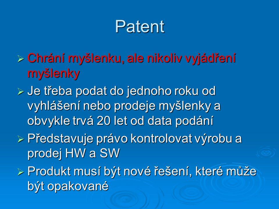 Patent  Chrání myšlenku, ale nikoliv vyjádření myšlenky  Je třeba podat do jednoho roku od vyhlášení nebo prodeje myšlenky a obvykle trvá 20 let od