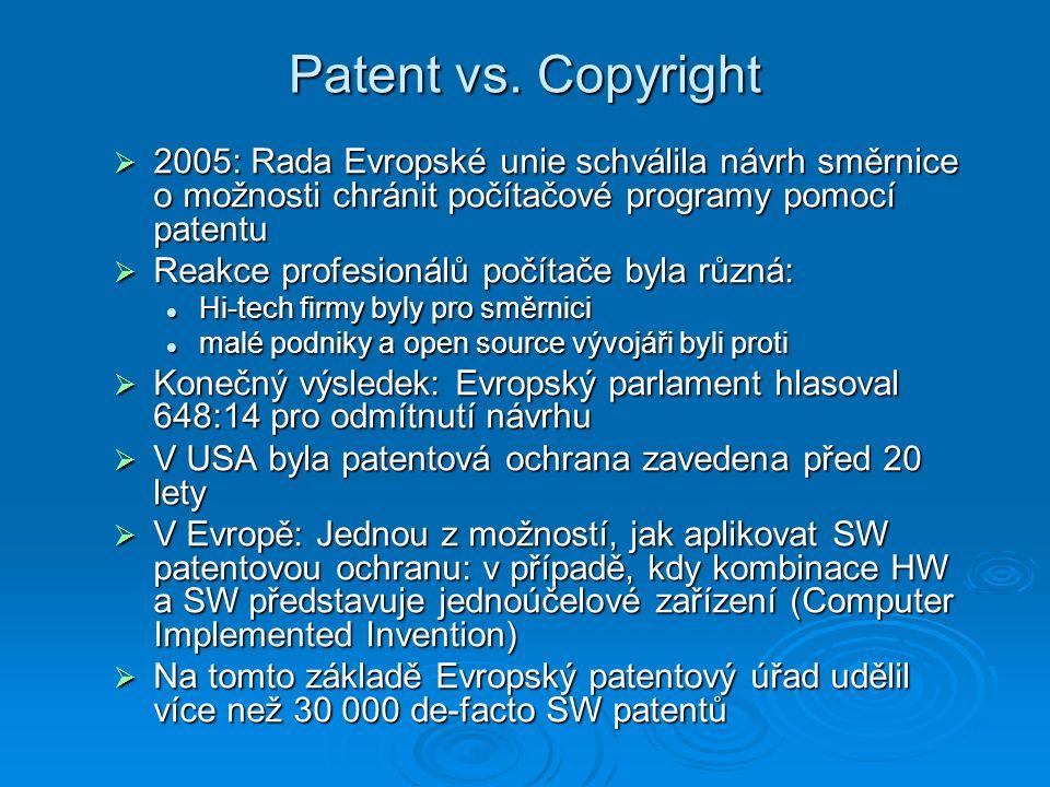 Patent vs. Copyright  2005: Rada Evropské unie schválila návrh směrnice o možnosti chránit počítačové programy pomocí patentu  Reakce profesionálů p