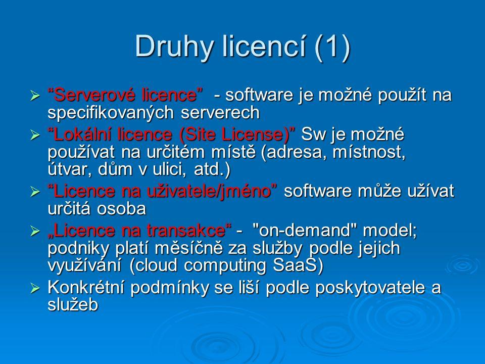 """Druhy licencí (1)  """"Serverové licence"""" - software je možné použít na specifikovaných serverech  """"Lokální licence (Site License)"""" Sw je možné používa"""