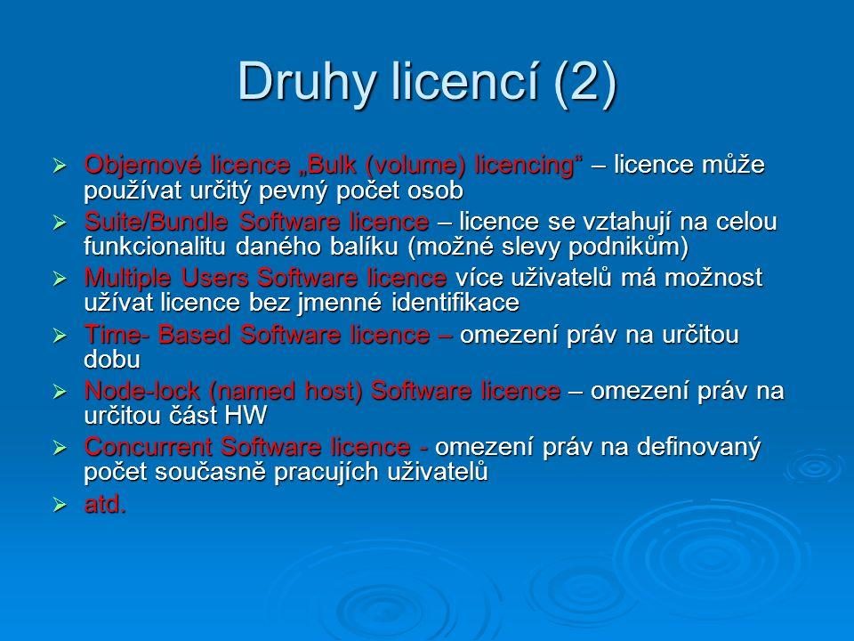 """Druhy licencí (2)  Objemové licence """"Bulk (volume) licencing"""" – licence může používat určitý pevný počet osob  Suite/Bundle Software licence – licen"""