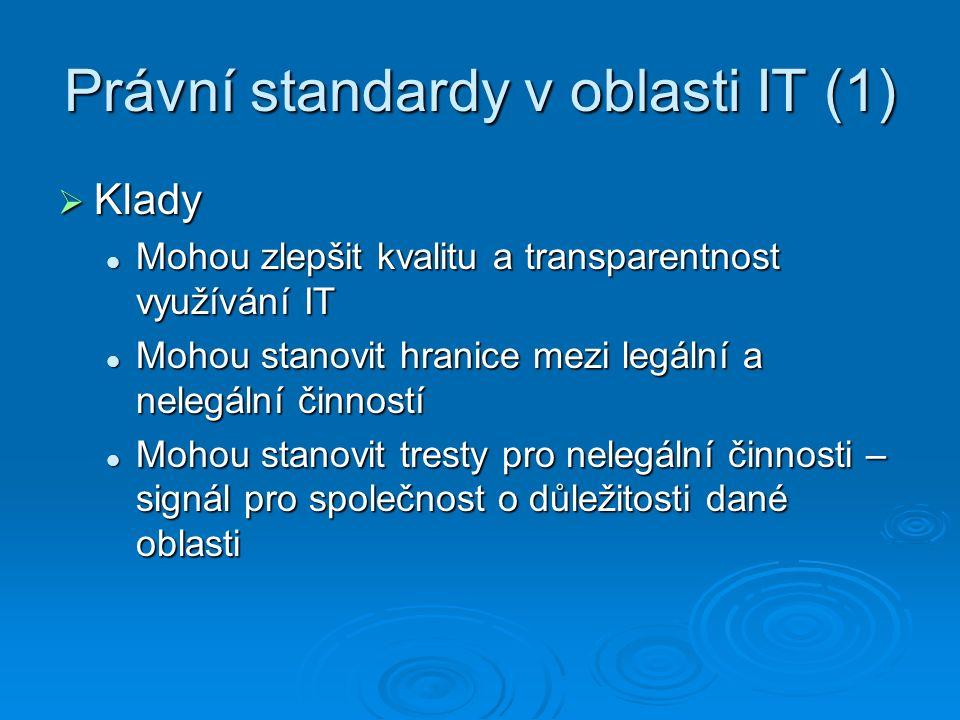 Právní standardy v oblasti IT (1)  Klady Mohou zlepšit kvalitu a transparentnost využívání IT Mohou zlepšit kvalitu a transparentnost využívání IT Mo