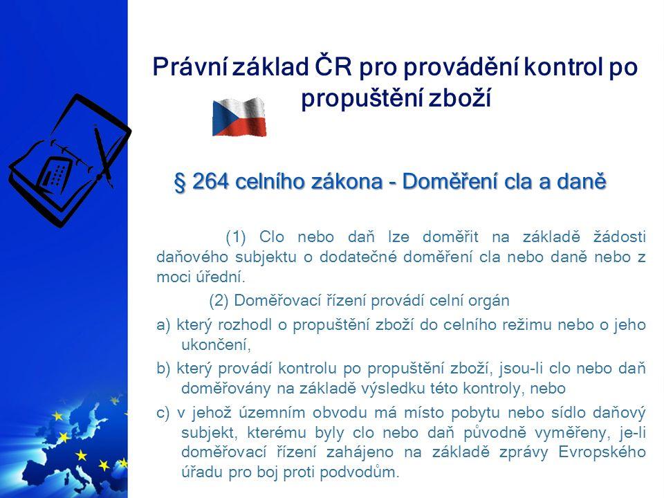 Právní základ ČR pro provádění kontrol po propuštění zboží § 320 odstavec 1 celního zákona – Přechodná ustanovení § 320 odstavec 1 celního zákona – Přechodná ustanovení Nestanoví-li tento nebo zvláštní zákon nebo přímo použitelný předpis Evropských společenství jinak, platí pro řízení před celními orgány a) ve věcech přestupků obecné předpisy o přestupcích, b) správní řád, jde-li o řízení ve věcech ….