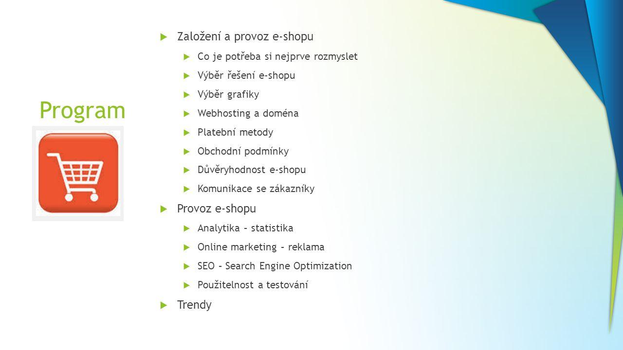 Program  Založení a provoz e-shopu  Co je potřeba si nejprve rozmyslet  Výběr řešení e-shopu  Výběr grafiky  Webhosting a doména  Platební metod