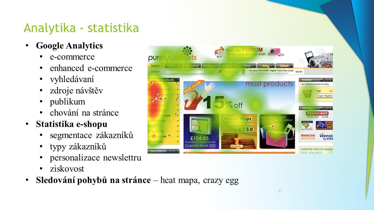Analytika - statistika 21 Google Analytics e-commerce enhanced e-commerce vyhledávaní zdroje návštěv publikum chování na stránce Statistika e-shopu se