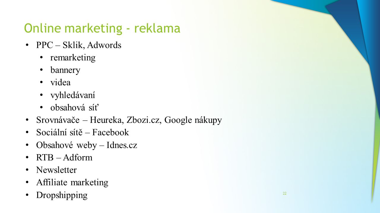 Online marketing - reklama 22 PPC – Sklik, Adwords remarketing bannery videa vyhledávaní obsahová síť Srovnávače – Heureka, Zbozi.cz, Google nákupy So