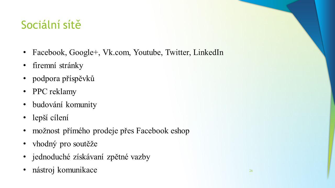 Sociální sítě 26 Facebook, Google+, Vk.com, Youtube, Twitter, LinkedIn firemní stránky podpora příspěvků PPC reklamy budování komunity lepší cílení mo