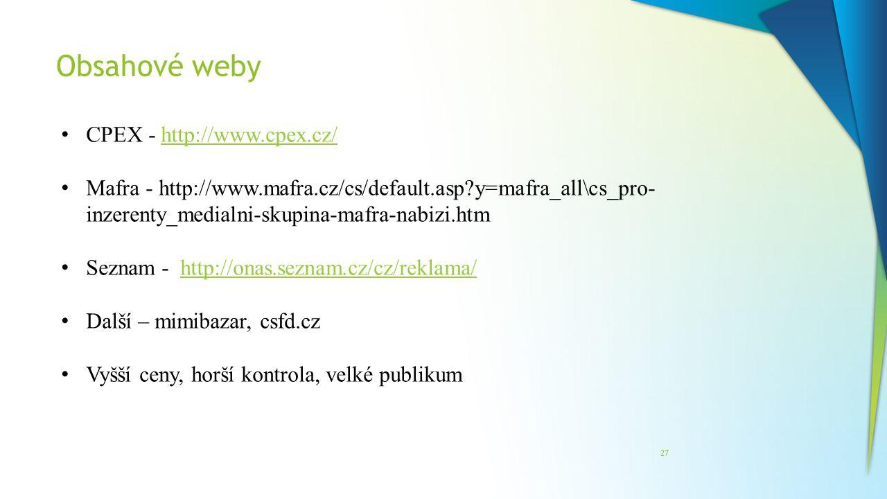 Obsahové weby 27 CPEX - http://www.cpex.cz/http://www.cpex.cz/ Mafra - http://www.mafra.cz/cs/default.asp?y=mafra_all\cs_pro- inzerenty_medialni-skupi