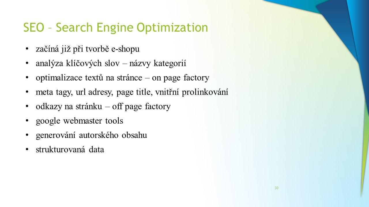 SEO – Search Engine Optimization 30 začíná již při tvorbě e-shopu analýza klíčových slov – názvy kategorií optimalizace textů na stránce – on page fac