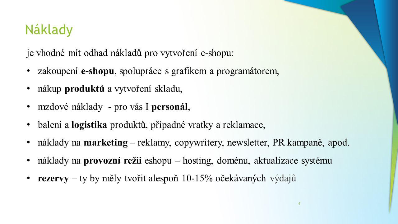 Náklady 4 je vhodné mít odhad nákladů pro vytvoření e-shopu: zakoupení e-shopu, spolupráce s grafikem a programátorem, nákup produktů a vytvoření skla
