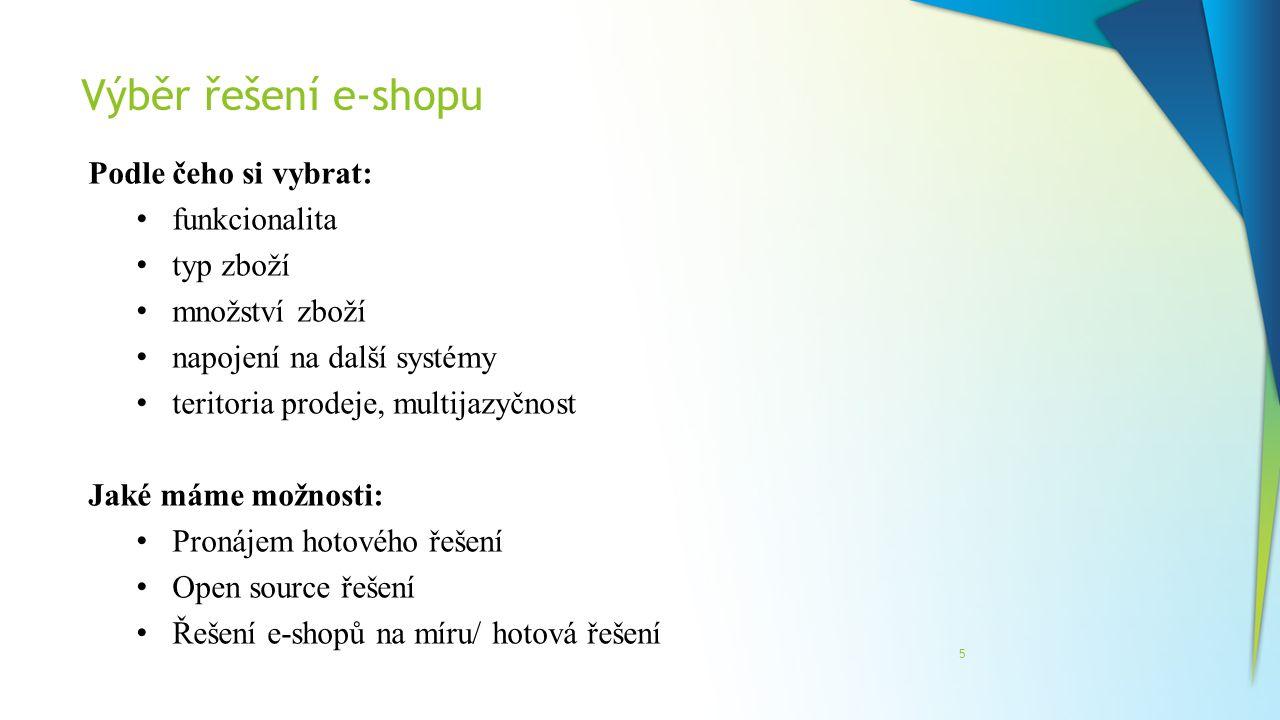 Výběr řešení e-shopu 5 Podle čeho si vybrat: funkcionalita typ zboží množství zboží napojení na další systémy teritoria prodeje, multijazyčnost Jaké m