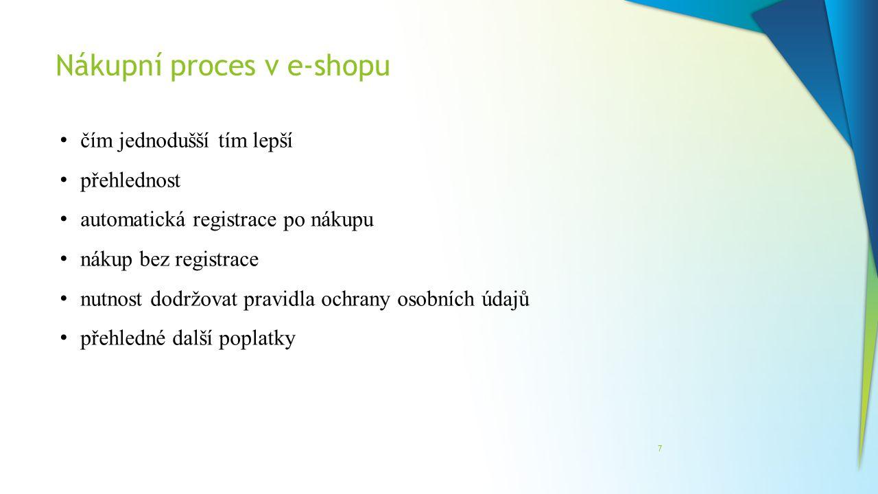 Nákupní proces v e-shopu 7 čím jednodušší tím lepší přehlednost automatická registrace po nákupu nákup bez registrace nutnost dodržovat pravidla ochra