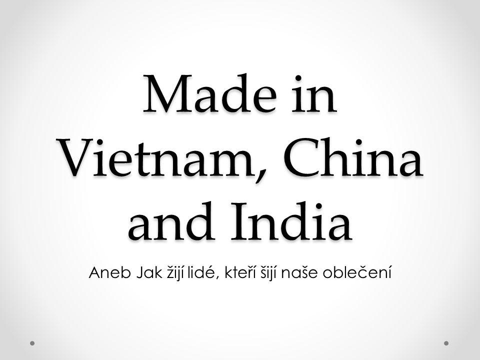 Made in Vietnam, China and India Aneb Jak žijí lidé, kteří šijí naše oblečení