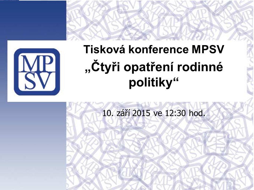 """1 Tisková konference MPSV """"Čtyři opatření rodinné politiky 10. září 2015 ve 12:30 hod."""