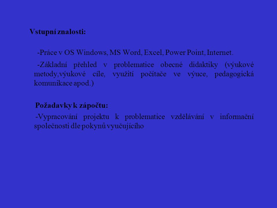Vstupní znalosti: -Práce v OS Windows, MS Word, Excel, Power Point, Internet.
