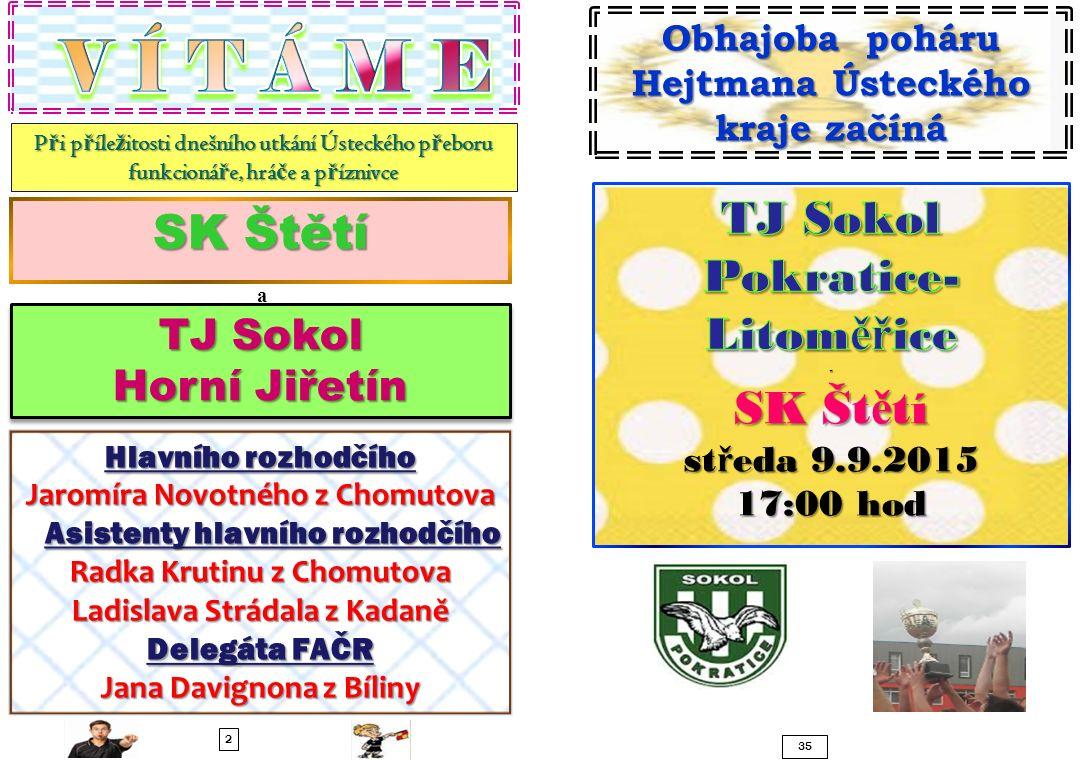3 34 SK Sokol Malé Žernoseky – Sepap Štětí 4:4(2:0) 21.8.2015 1.kolo Zápas 2 nováčků byl na programu v prvním kole okresního přeboru, kam naše mužstva postoupilo.