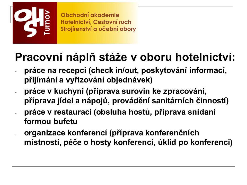 Pracovní náplň stáže v oboru hotelnictví: - práce na recepci (check in/out, poskytování informací, přijímání a vyřizování objednávek) - práce v kuchyn