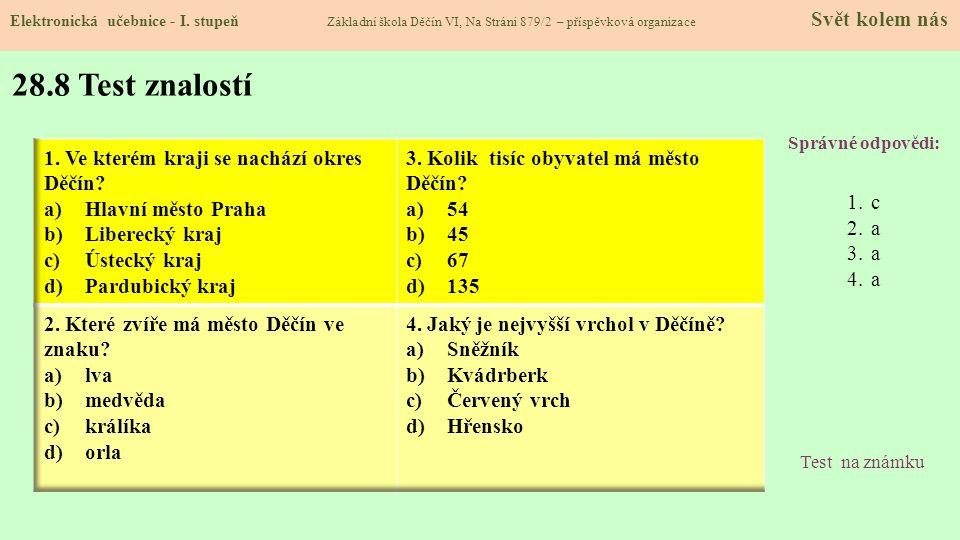 28.8 Test znalostí Správné odpovědi: 1.c 2.a 3.a 4.a Test na známku Elektronická učebnice - I. stupeň Základní škola Děčín VI, Na Stráni 879/2 – přísp