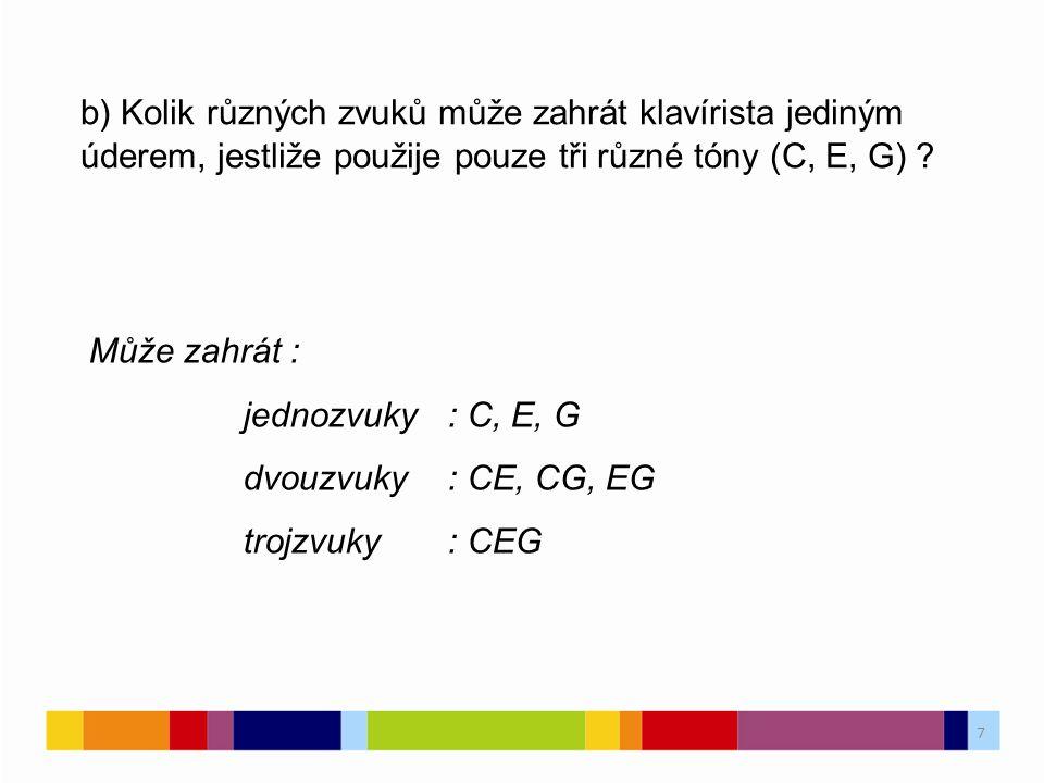 7 b) Kolik různých zvuků může zahrát klavírista jediným úderem, jestliže použije pouze tři různé tóny (C, E, G) .