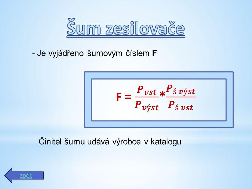 - Je vyjádřeno šumovým číslem F Činitel šumu udává výrobce v katalogu zpět