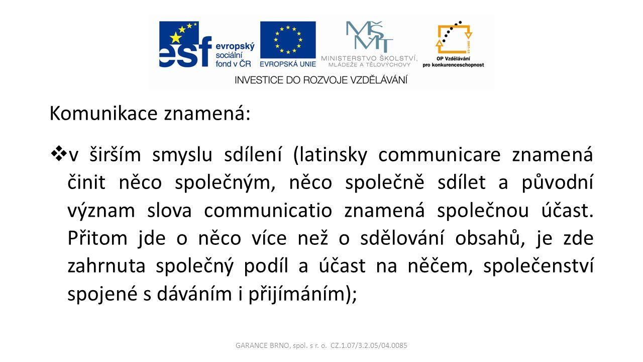 Komunikace znamená:  v širším smyslu sdílení (latinsky communicare znamená činit něco společným, něco společně sdílet a původní význam slova communicatio znamená společnou účast.