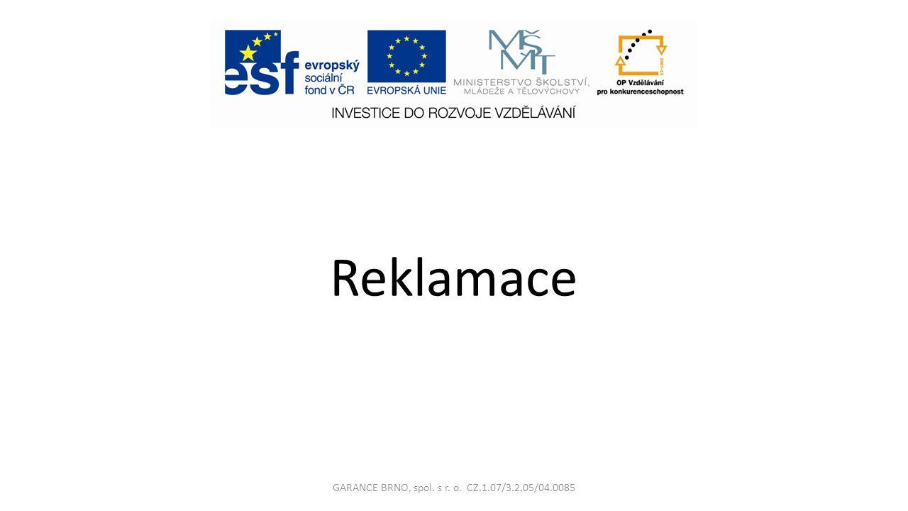 Reklamace GARANCE BRNO, spol. s r. o. CZ.1.07/3.2.05/04.0085