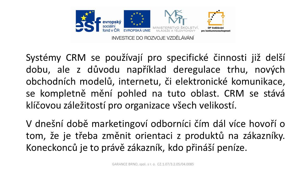 Systémy CRM se používají pro specifické činnosti již delší dobu, ale z důvodu například deregulace trhu, nových obchodních modelů, internetu, či elektronické komunikace, se kompletně mění pohled na tuto oblast.