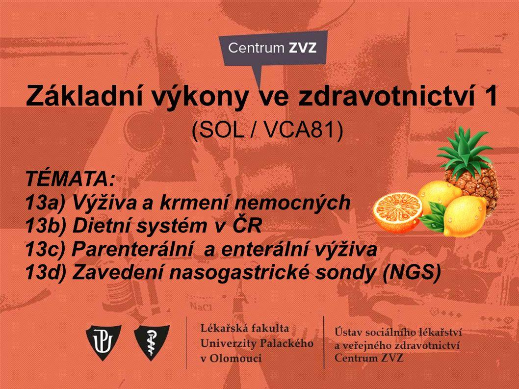 Základní výkony ve zdravotnictví 1 (SOL / VCA81) TÉMATA: 13a) Výživa a krmení nemocných 13b) Dietní systém v ČR 13c) Parenterální a enterální výživa 1