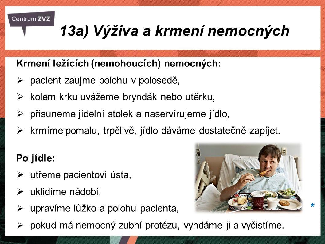 Krmení ležících (nemohoucích) nemocných:  pacient zaujme polohu v polosedě,  kolem krku uvážeme bryndák nebo utěrku,  přisuneme jídelní stolek a na