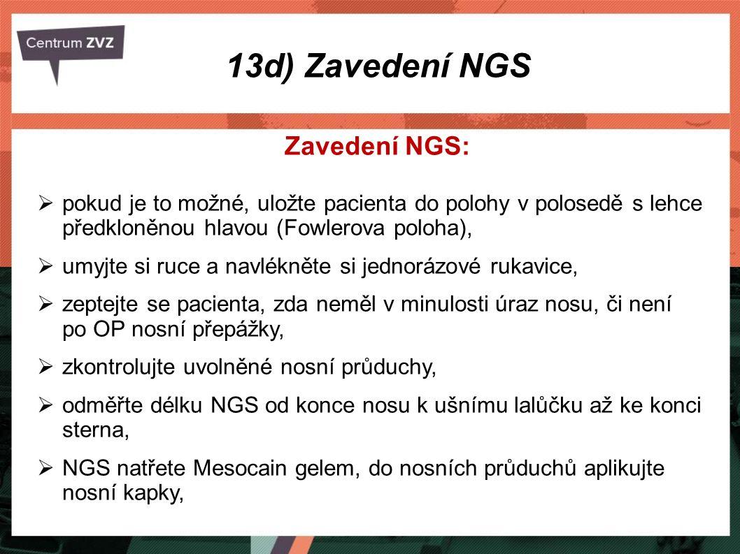 Zavedení NGS:  pokud je to možné, uložte pacienta do polohy v polosedě s lehce předkloněnou hlavou (Fowlerova poloha),  umyjte si ruce a navlékněte