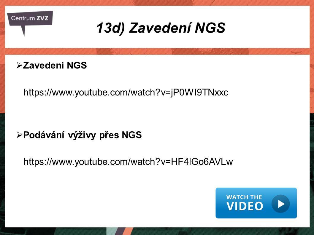  Zavedení NGS https://www.youtube.com/watch?v=jP0WI9TNxxc  Podávání výživy přes NGS https://www.youtube.com/watch?v=HF4lGo6AVLw 13d) Zavedení NGS