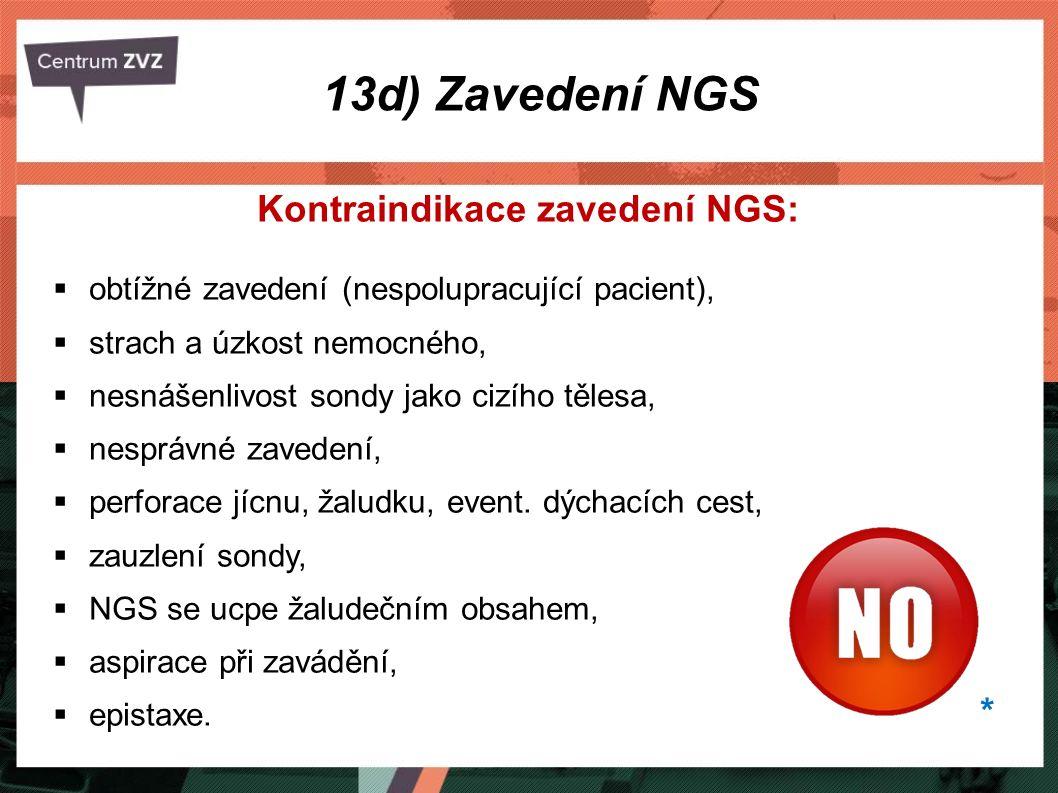 Kontraindikace zavedení NGS:  obtížné zavedení (nespolupracující pacient),  strach a úzkost nemocného,  nesnášenlivost sondy jako cizího tělesa, 