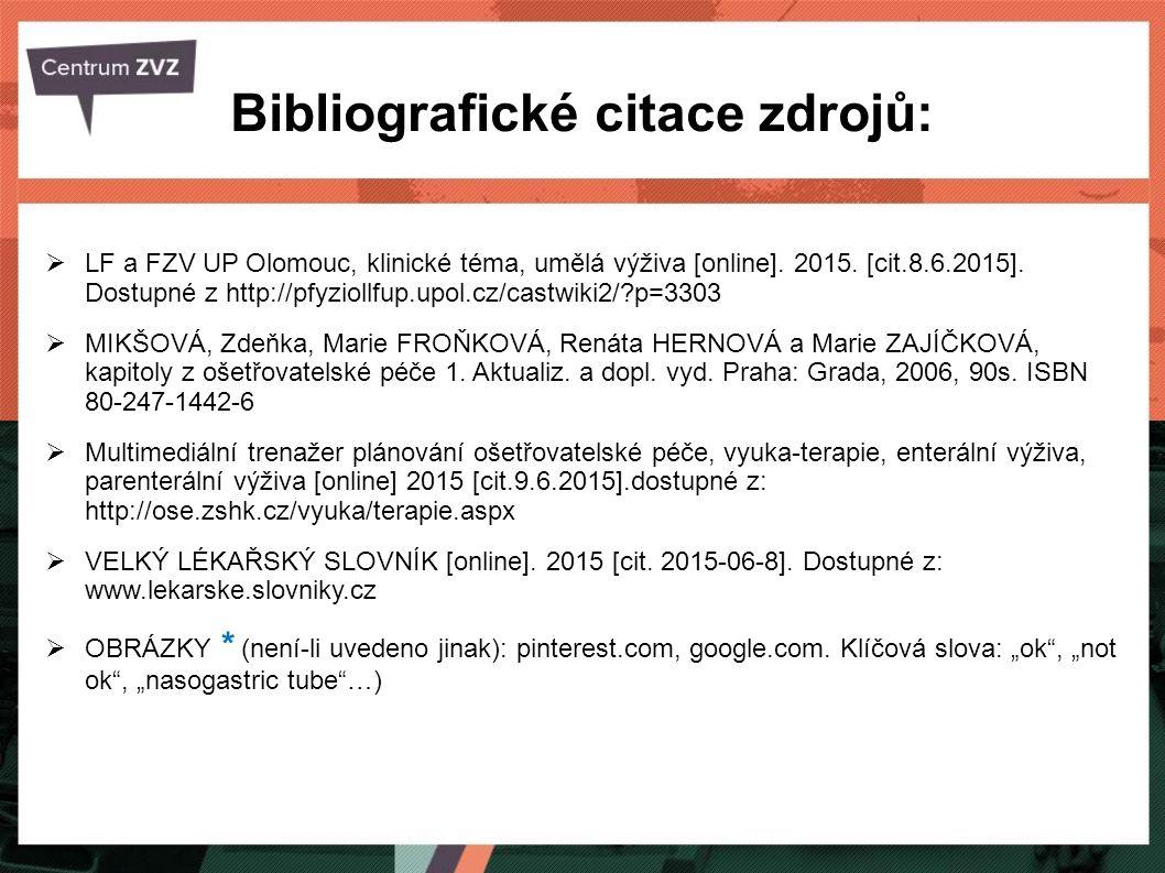 Bibliografické citace zdrojů:  LF a FZV UP Olomouc, klinické téma, umělá výživa [online]. 2015. [cit.8.6.2015]. Dostupné z http://pfyziollfup.upol.cz