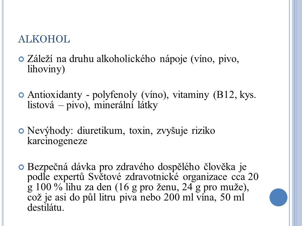ALKOHOL Záleží na druhu alkoholického nápoje (víno, pivo, lihoviny) Antioxidanty - polyfenoly (víno), vitaminy (B12, kys. listová – pivo), minerální l