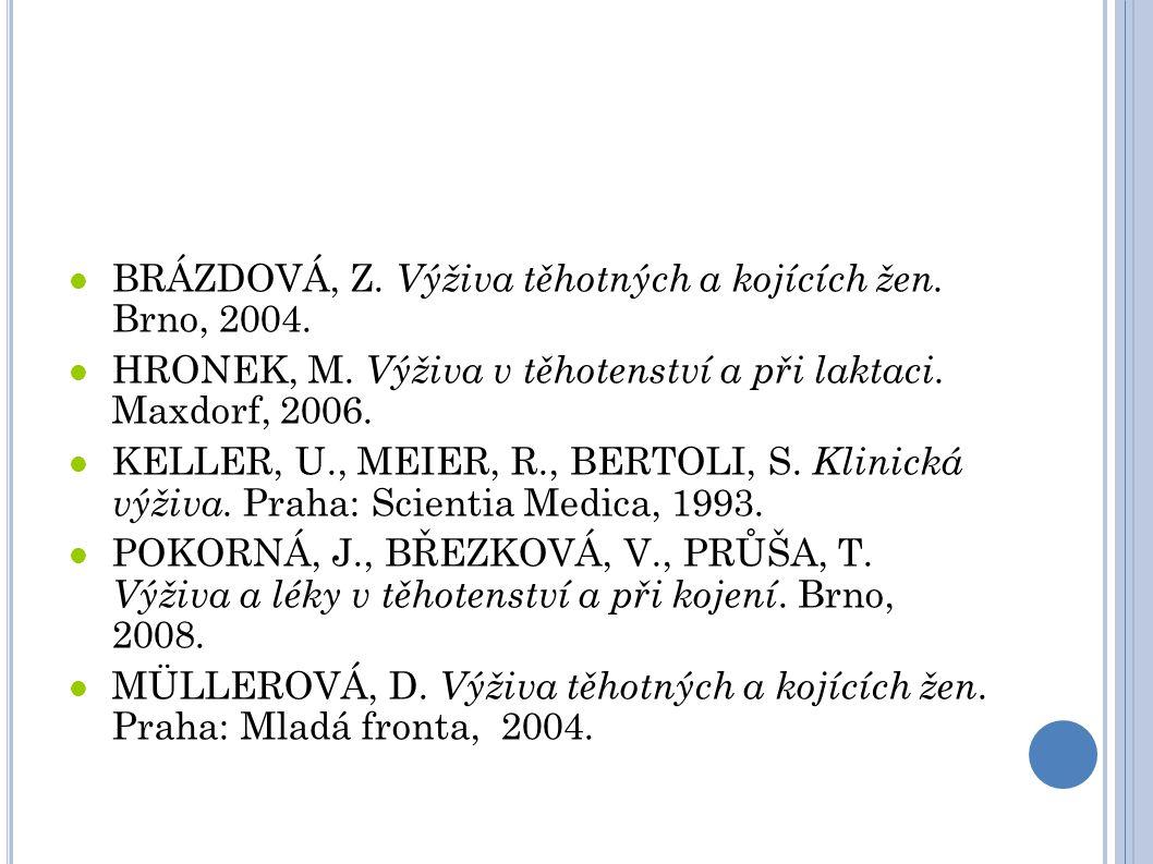 BRÁZDOVÁ, Z. Výživa těhotných a kojících žen. Brno, 2004. HRONEK, M. Výživa v těhotenství a při laktaci. Maxdorf, 2006. KELLER, U., MEIER, R., BERTOLI