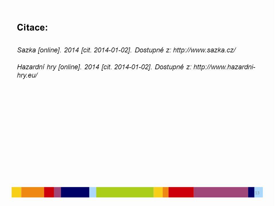 13 Citace: Sazka [online]. 2014 [cit. 2014-01-02]. Dostupné z: http://www.sazka.cz/ Hazardní hry [online]. 2014 [cit. 2014-01-02]. Dostupné z: http://