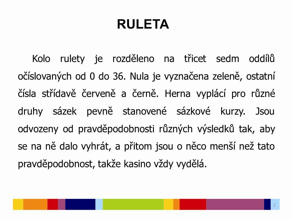 2 Kolo rulety je rozděleno na třicet sedm oddílů očíslovaných od 0 do 36. Nula je vyznačena zeleně, ostatní čísla střídavě červeně a černě. Herna vypl