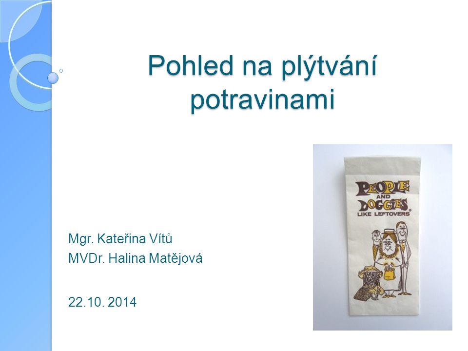 Pohled na plýtvání potravinami Mgr. Kateřina Vítů MVDr. Halina Matějová 22.10. 2014