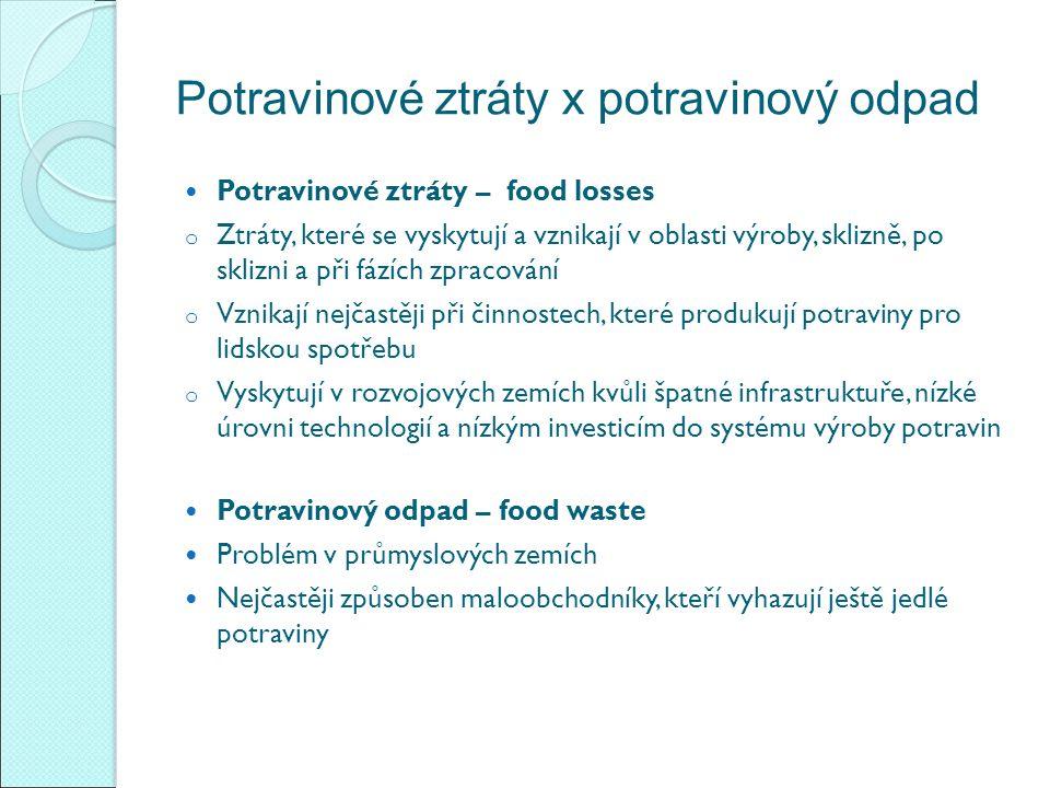 Potravinové ztráty x potravinový odpad Potravinové ztráty – food losses o Ztráty, které se vyskytují a vznikají v oblasti výroby, sklizně, po sklizni