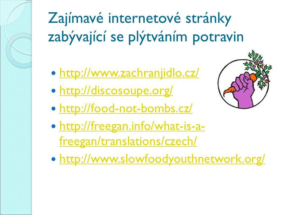 Zajímavé internetové stránky zabývající se plýtváním potravin http://www.zachranjidlo.cz/ http://discosoupe.org/ http://food-not-bombs.cz/ http://freegan.info/what-is-a- freegan/translations/czech/ http://freegan.info/what-is-a- freegan/translations/czech/ http://www.slowfoodyouthnetwork.org/
