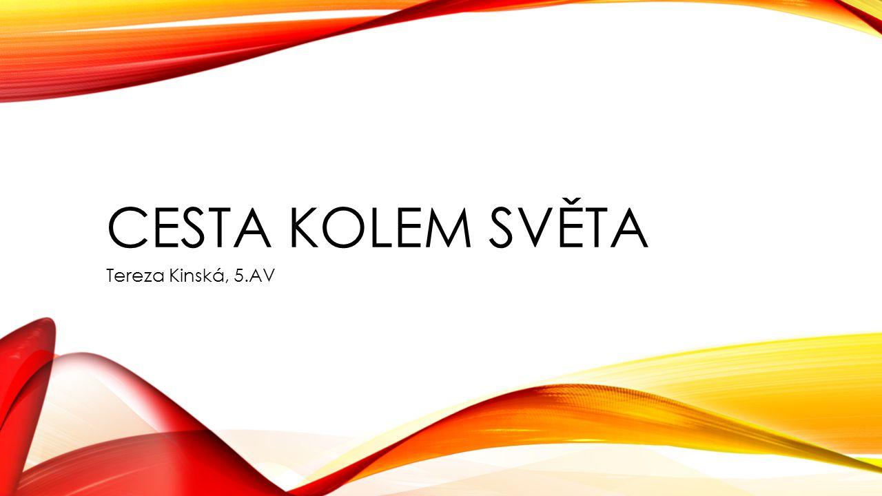 CESTA KOLEM SVĚTA Tereza Kinská, 5.AV