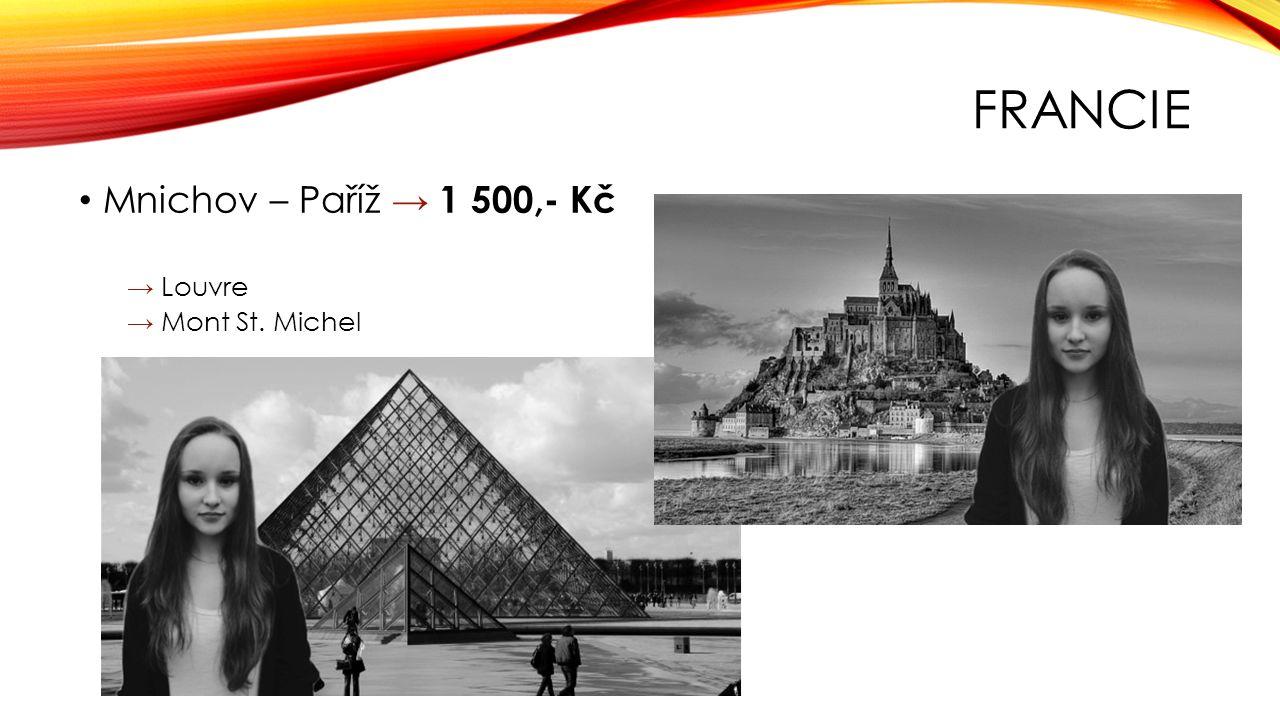 FRANCIE Mnichov – Paříž → 1 500,- Kč → Louvre → Mont St. Michel