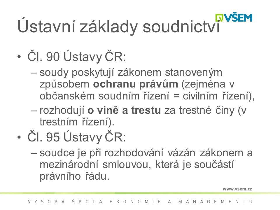 Ústavní základy soudnictví Čl. 90 Ústavy ČR: –soudy poskytují zákonem stanoveným způsobem ochranu právům (zejména v občanském soudním řízení = civilní