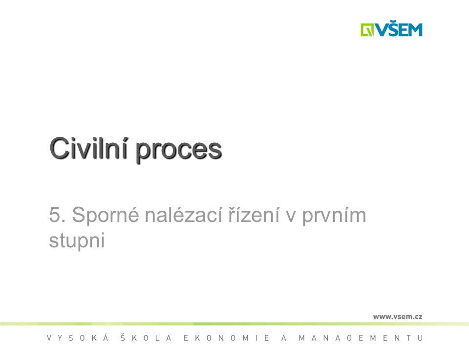 Civilní proces 5. Sporné nalézací řízení v prvním stupni